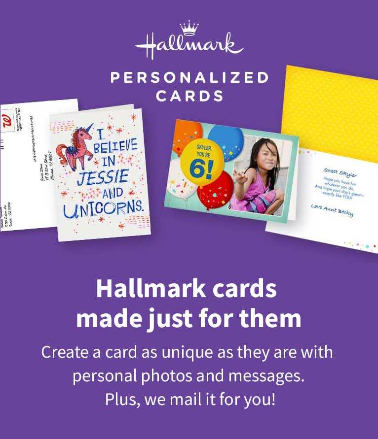 Hallmark cards made just for them. Create a card as unique as they are with  personal photos and messages. Plus, we mail it for you!
