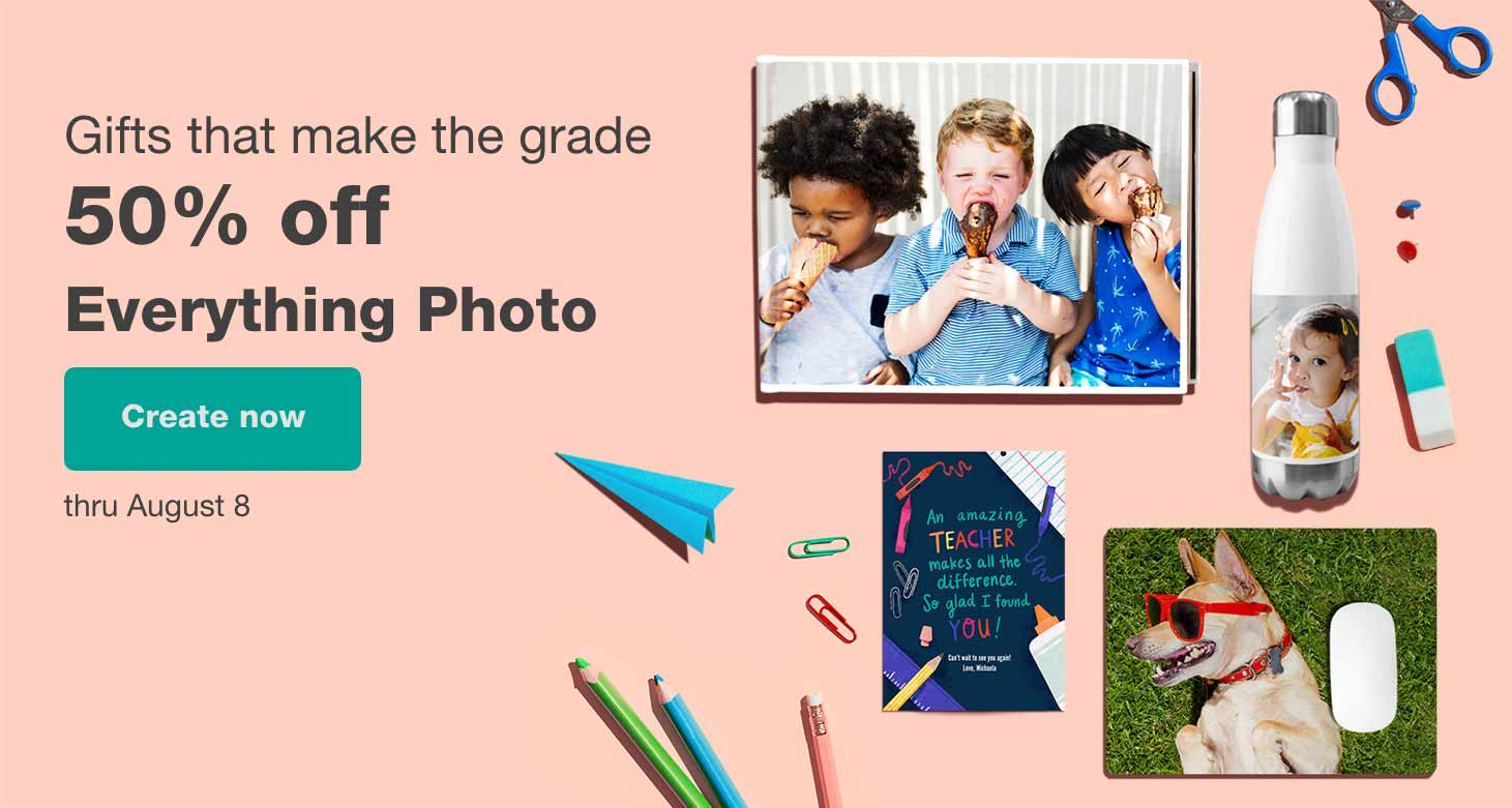 Gifts that make the grade. 50% off Everything Photo. Create now thru August 8.