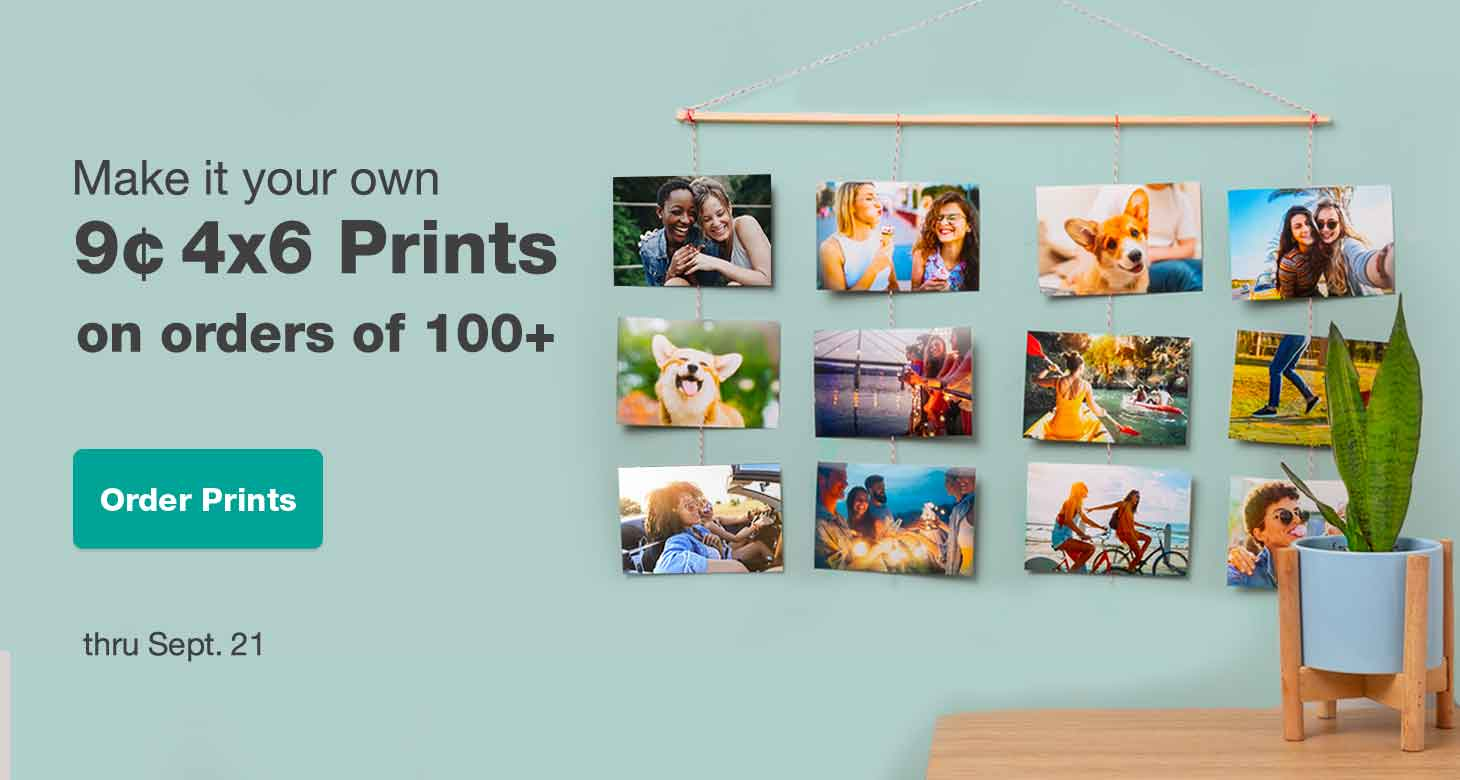 Make it your own. 9¢ 4x6 Prints on orders of 100+ thru Sept. 21. Order Prints.