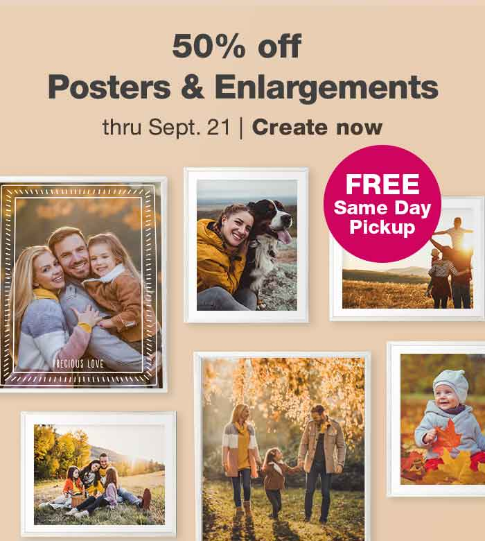 FREE Same Day Pickup. 50% off Posters & Enlargements thru Sept. 21. Create now.