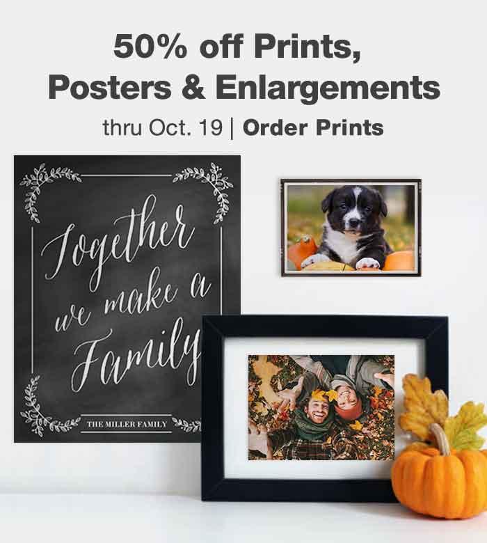 50% off Prints, Posters & Enlargements thru Oct. 19. Order Prints.
