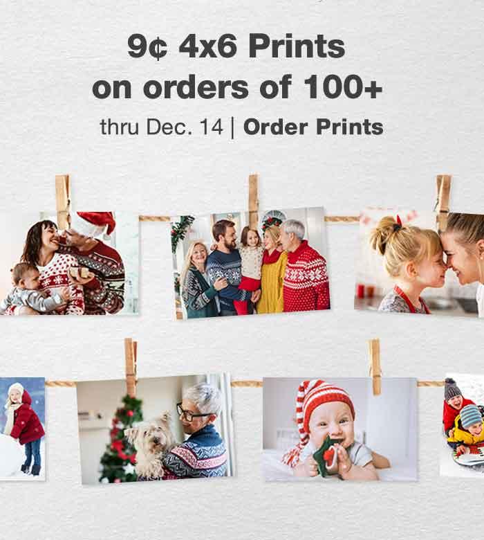 9¢ 4x6 Prints on orders of 100+ thru Dec. 14. Order Prints.