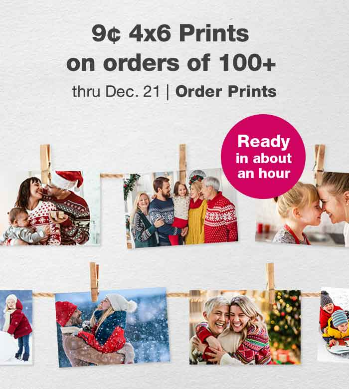 Ready in about an hour. 9¢ 4x6 Prints on orders of 100+ thru Dec. 21. Order Prints.