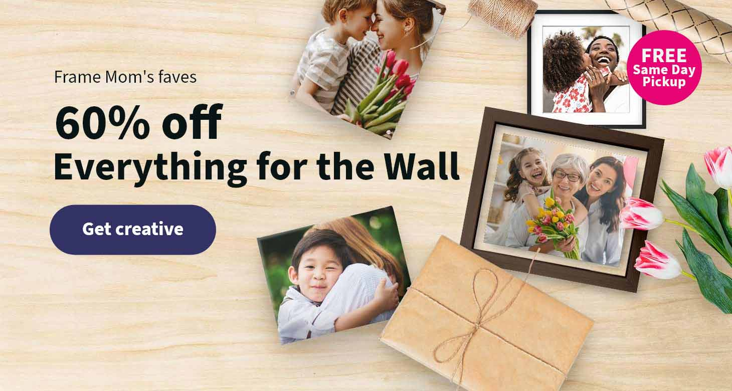 Frame Mom's faves. 60% off Everything for the Wall thru April 24. Get creative.