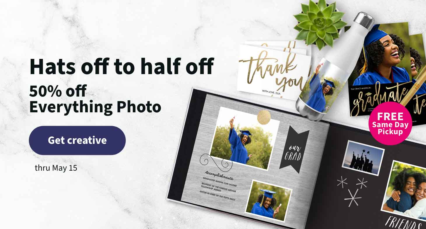 Hats off to half off. 50% off Everything Photo thru May 15. Get creative.