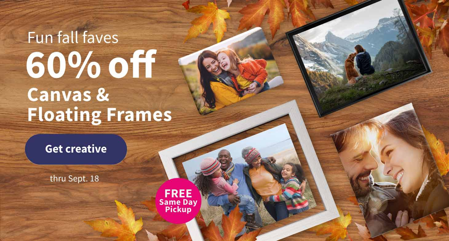 FREE Same Day Pickup. Fun fall faves, 60% off Canvas & Floating Frames thru Sept. 18. Get creative.