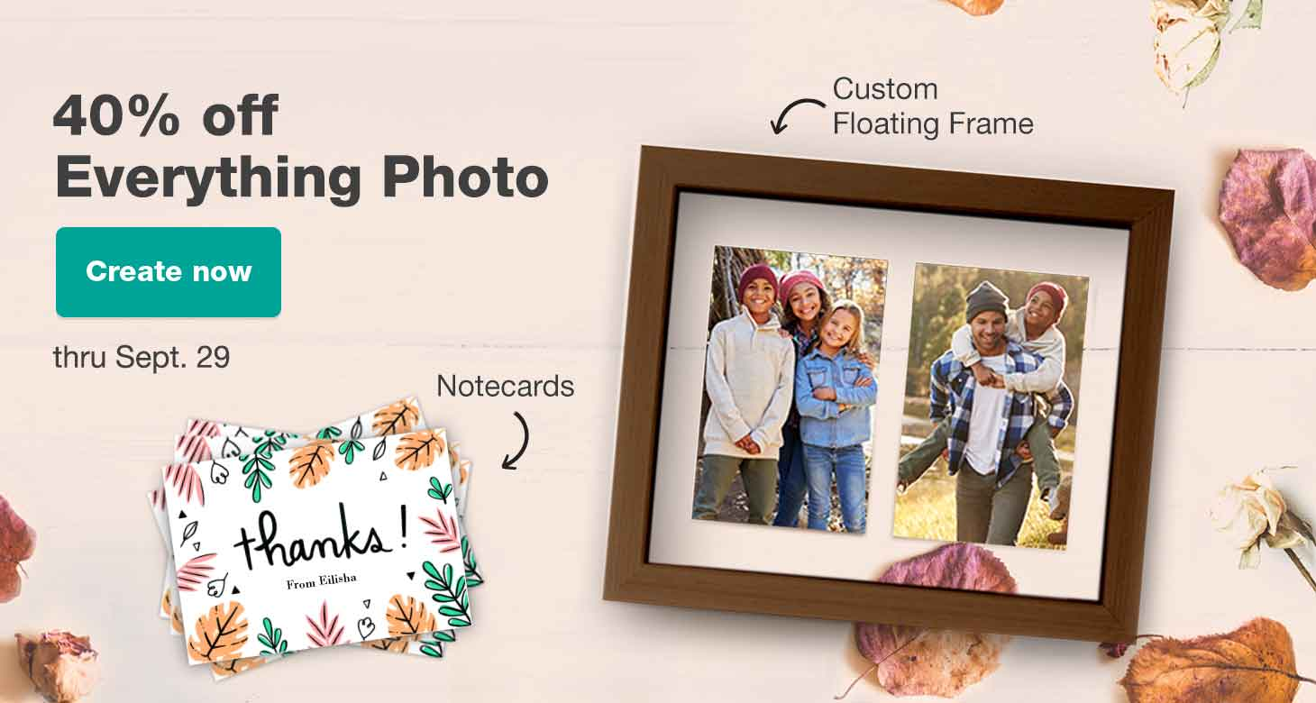 40% off Everything Photo thru Sept. 29. Create now.
