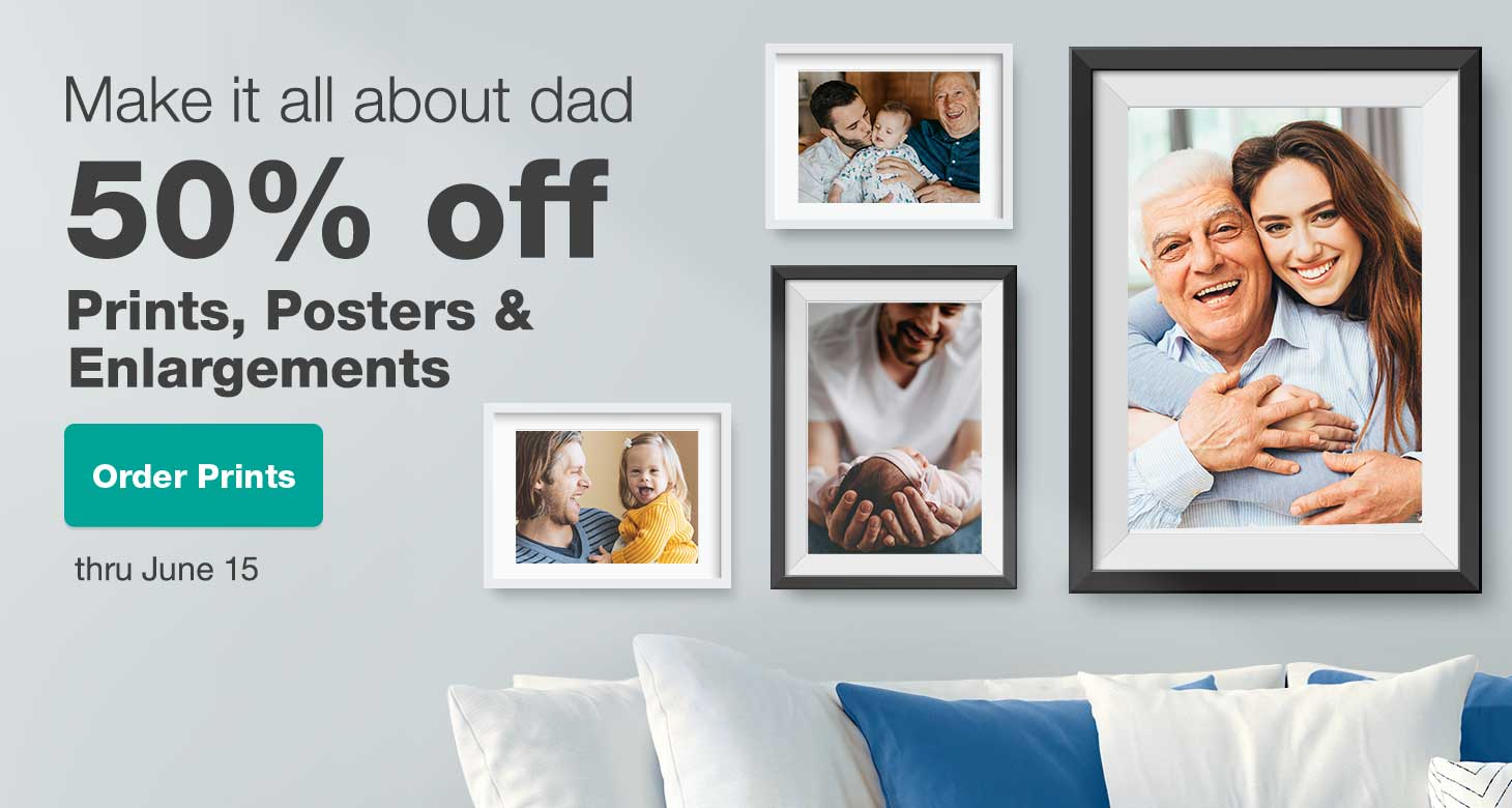 Make it all about dad. 50% off Prints, Posters & Enlargements thru June 15. Order Prints.