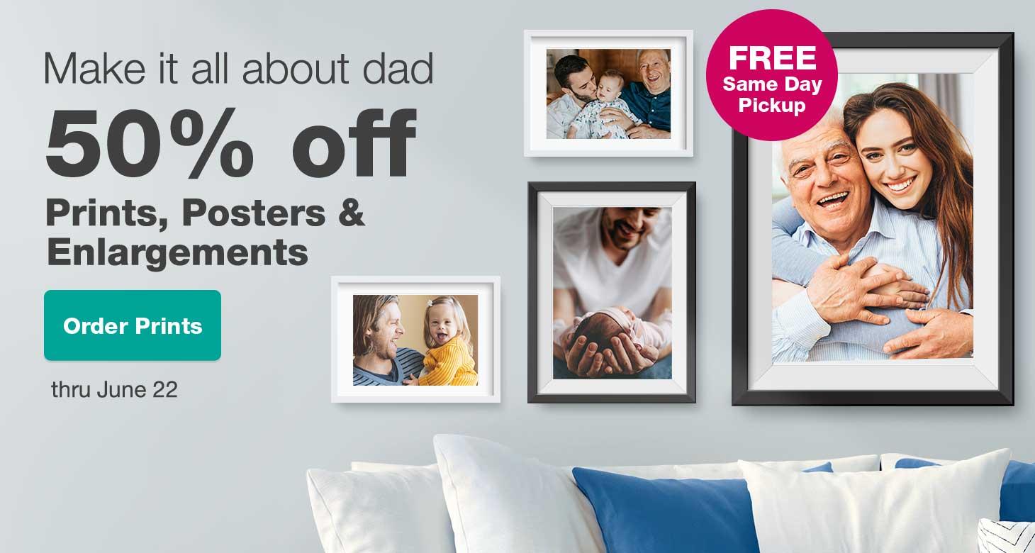 Make it all about dad. 50% off Prints, Posters & Enlargements thru June 22. Order Prints.