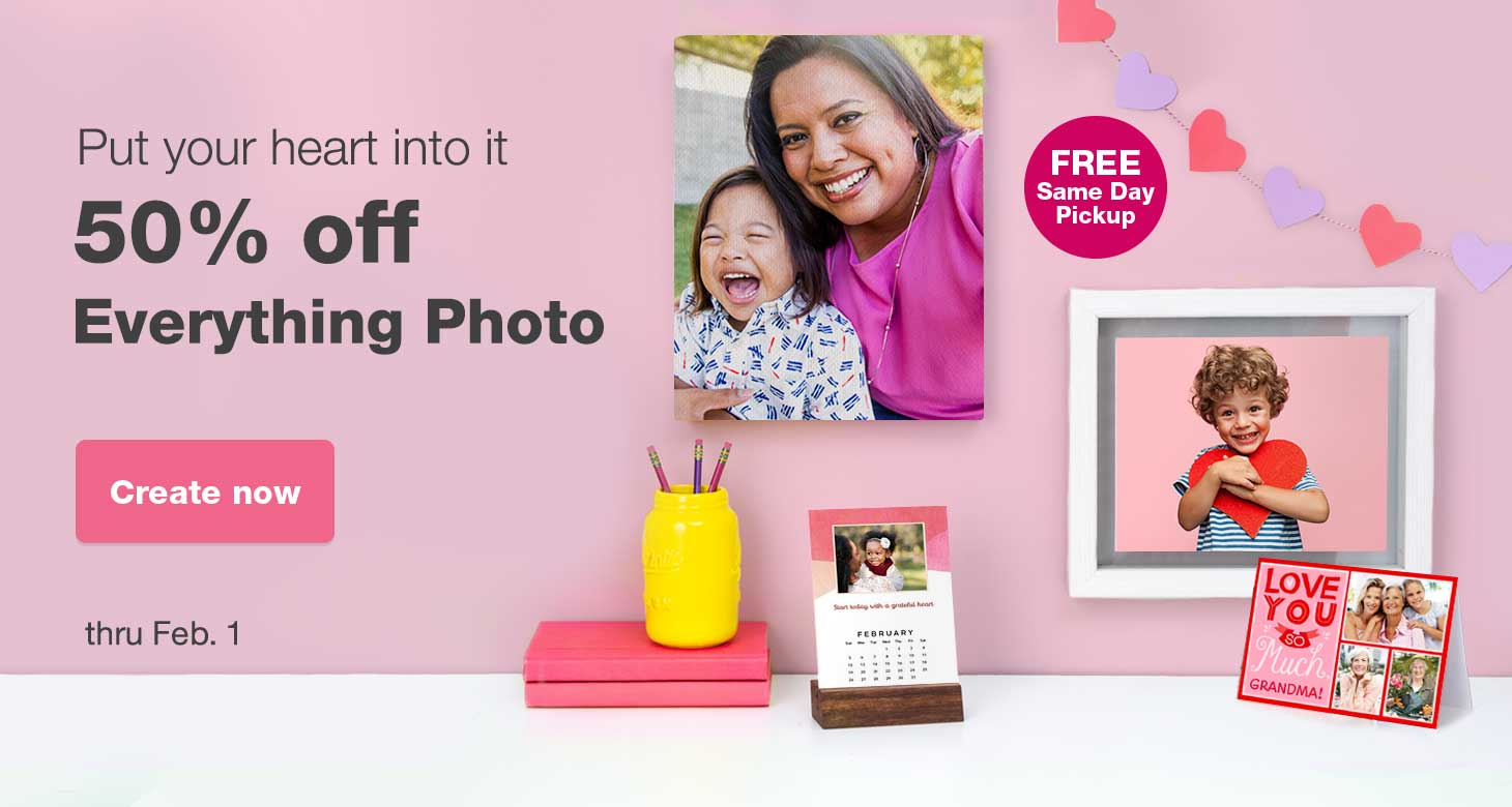 Put your heart into it. 50% off Everything Photo thru Feb. 1. FREE Same Day Pickup. Create now.