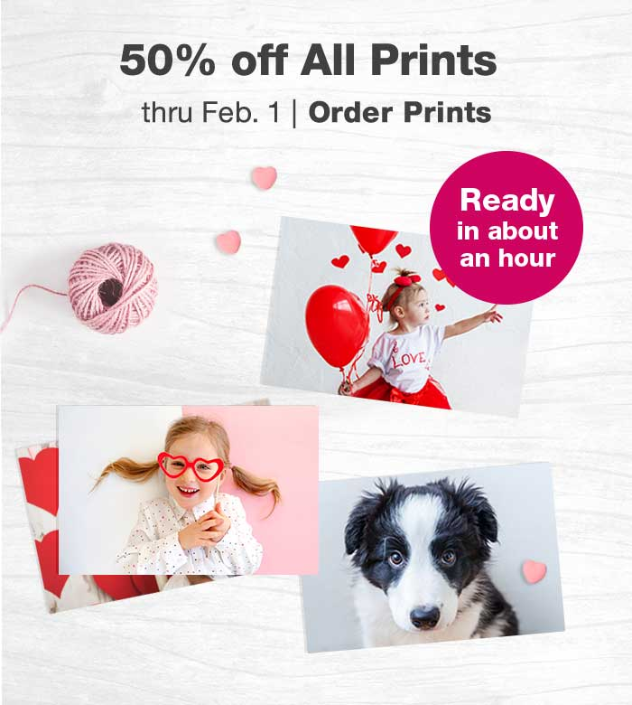 50% off All Prints thru Feb. 1. Ready in about an hour. Order Prints.