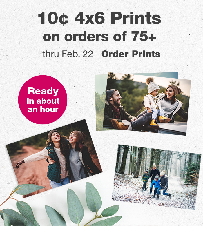Ready in about an hour. 10¢ 4x6 Prints on orders of 75+ thru Feb. 22. Order Prints.