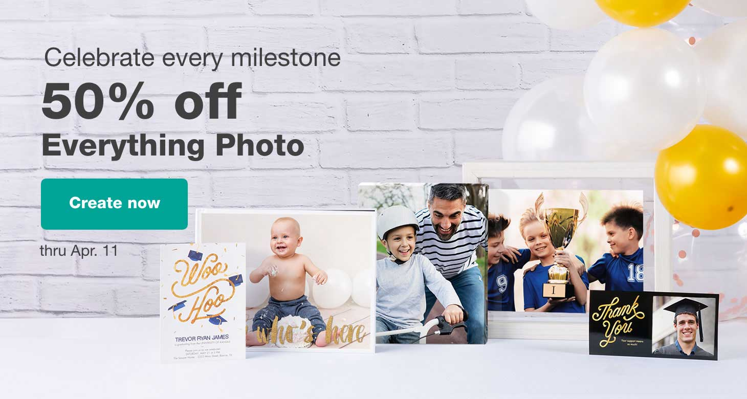 Celebrate every milestone. 50% off Everything Photo. Create now thru Apr. 11.
