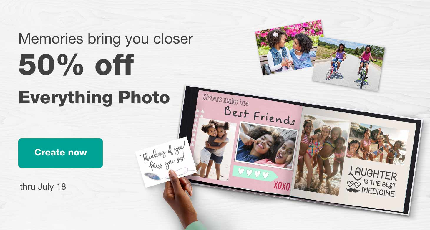 Memories bring us closer. 50% off Everything Photo thru July 18. Create now.