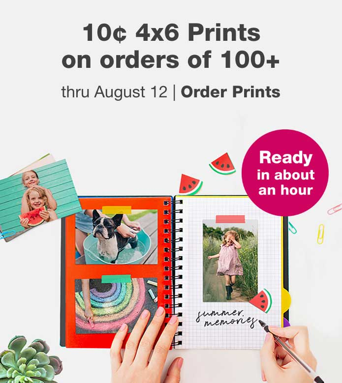 10¢ 4x6 Prints on orders of 100+ thru August 12. Ready in about an hour. Order Prints.
