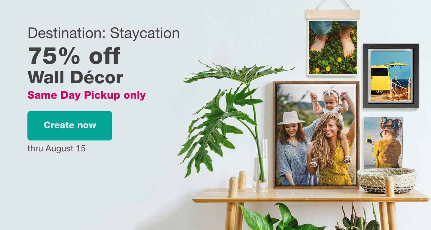 Same Day Pickup only. Destination: Staycation. 75% off Wall Décor thru August 15. Create now.