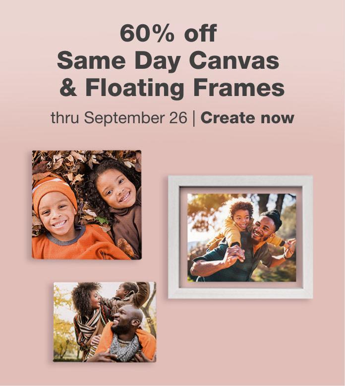 60% off Same Day Canvas & Floating Frames thru September 26. Create now.