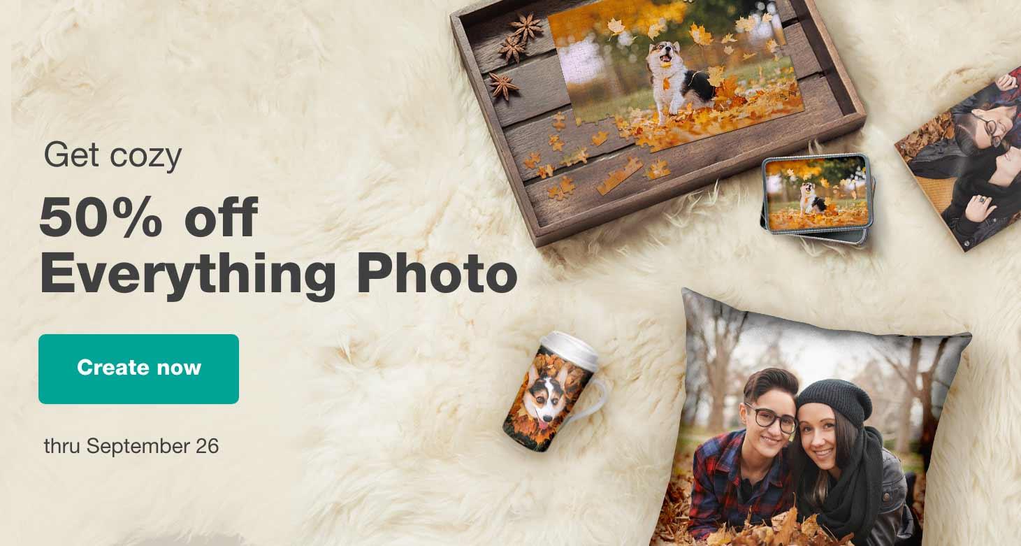 Get cozy. 50% off Everything Photo thru September 26. Create now.