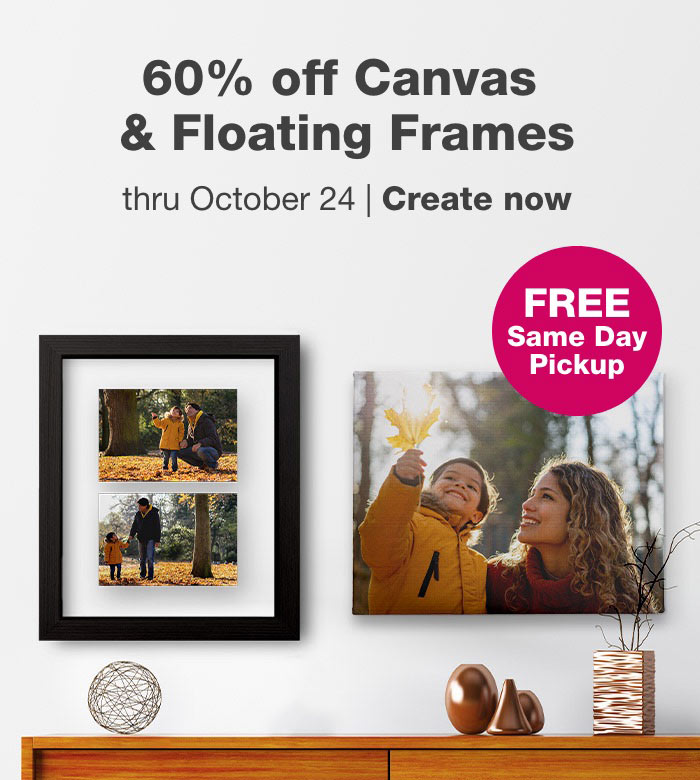 FREE Same Day Pickup. 60% off Canvas & Floating Frames thru October 24. Create now.