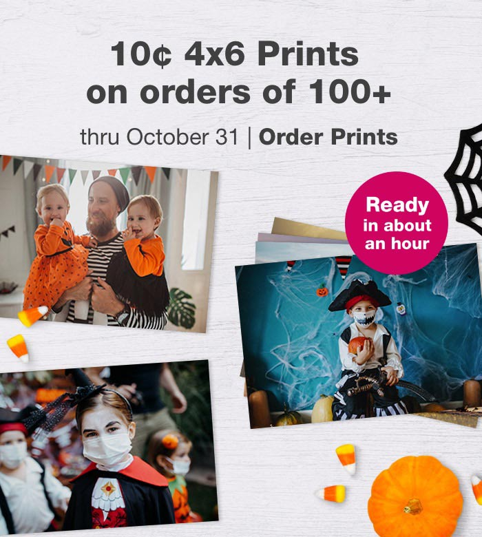 Ready in about an hour. 10¢ 4x6 Prints on orders of 100+ thru October 31. Order prints.