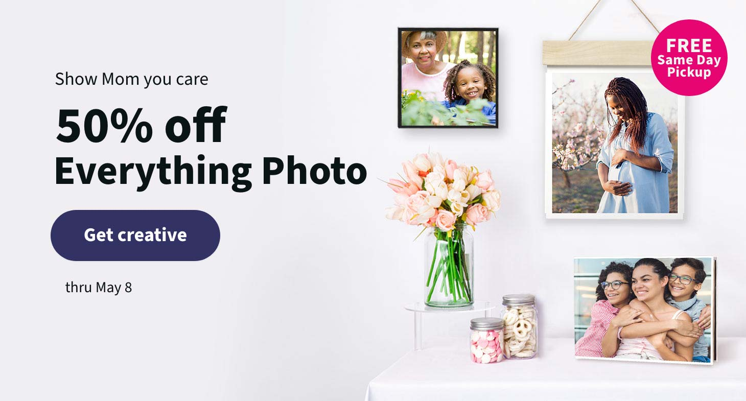 Show Mom you care. 50% off Everything Photo thru May 8. Get creative.