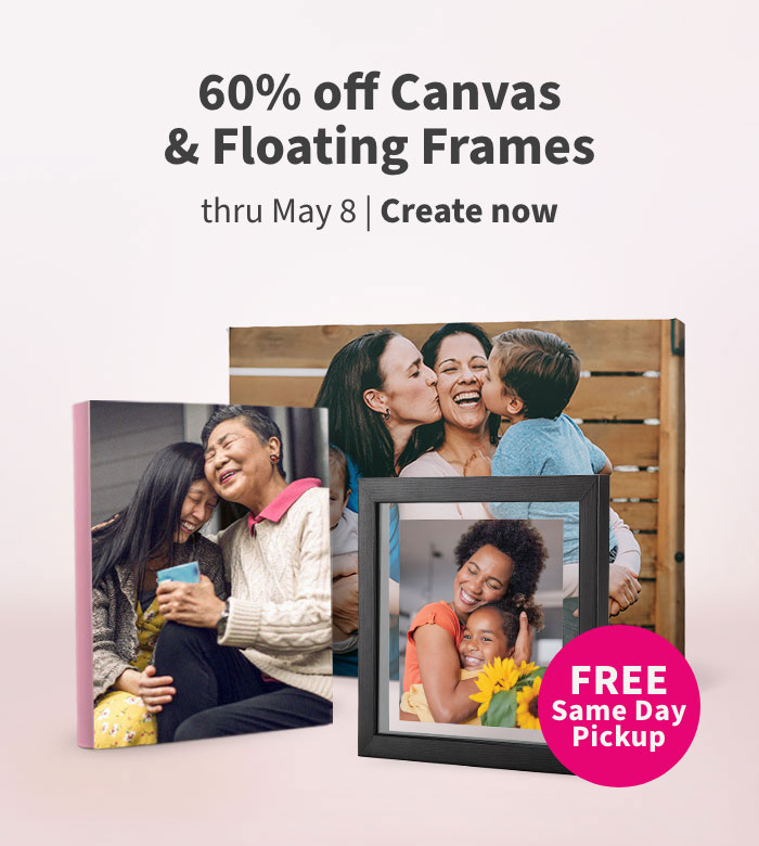 FREE Same Day Pickup. 60% off Canvas & Floating Frames thru May 8. Create now.