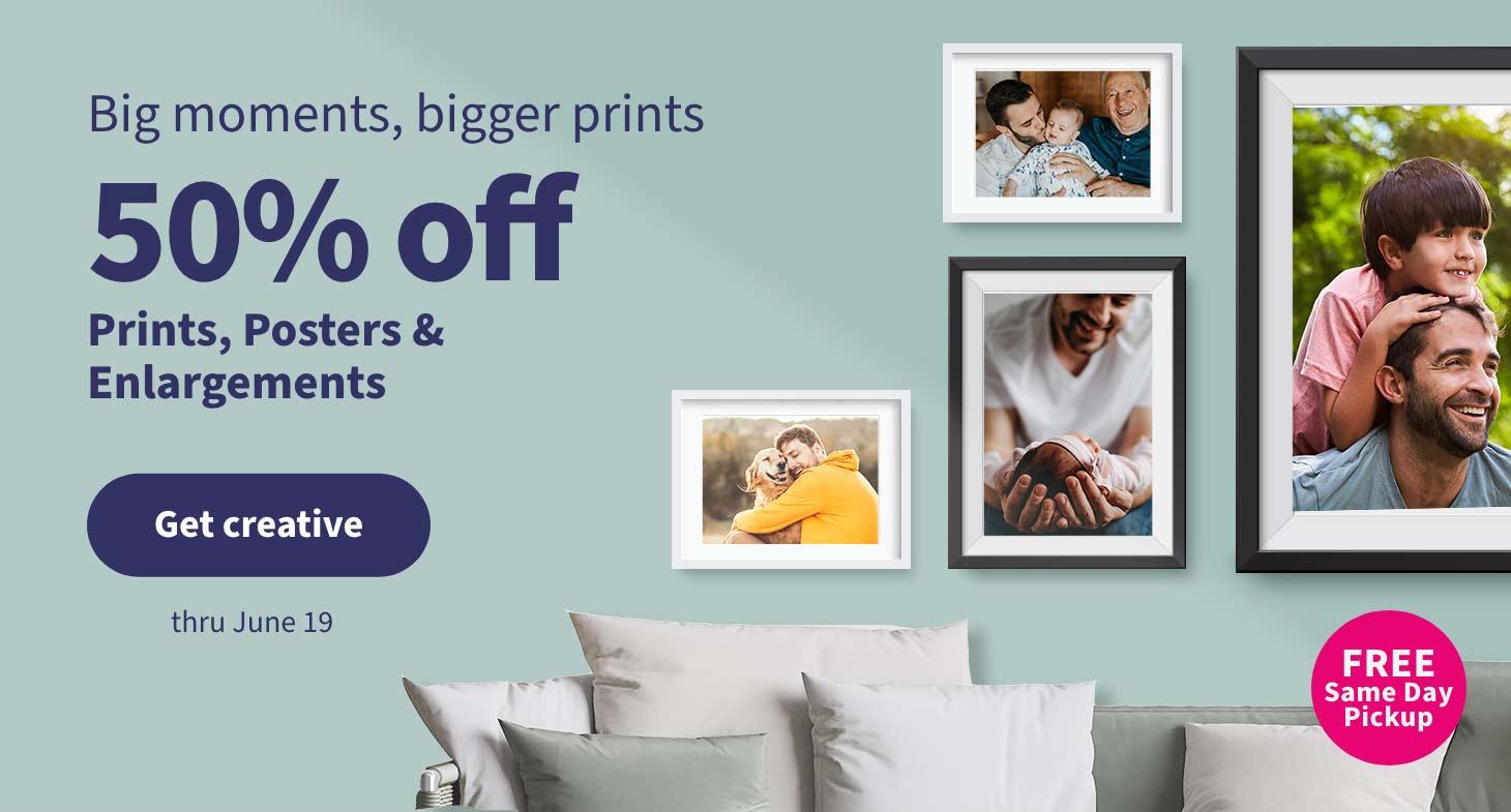 Big moments, bigger prints. 50% off Prints, Posters & Enlargements thru June 19. Get creative.