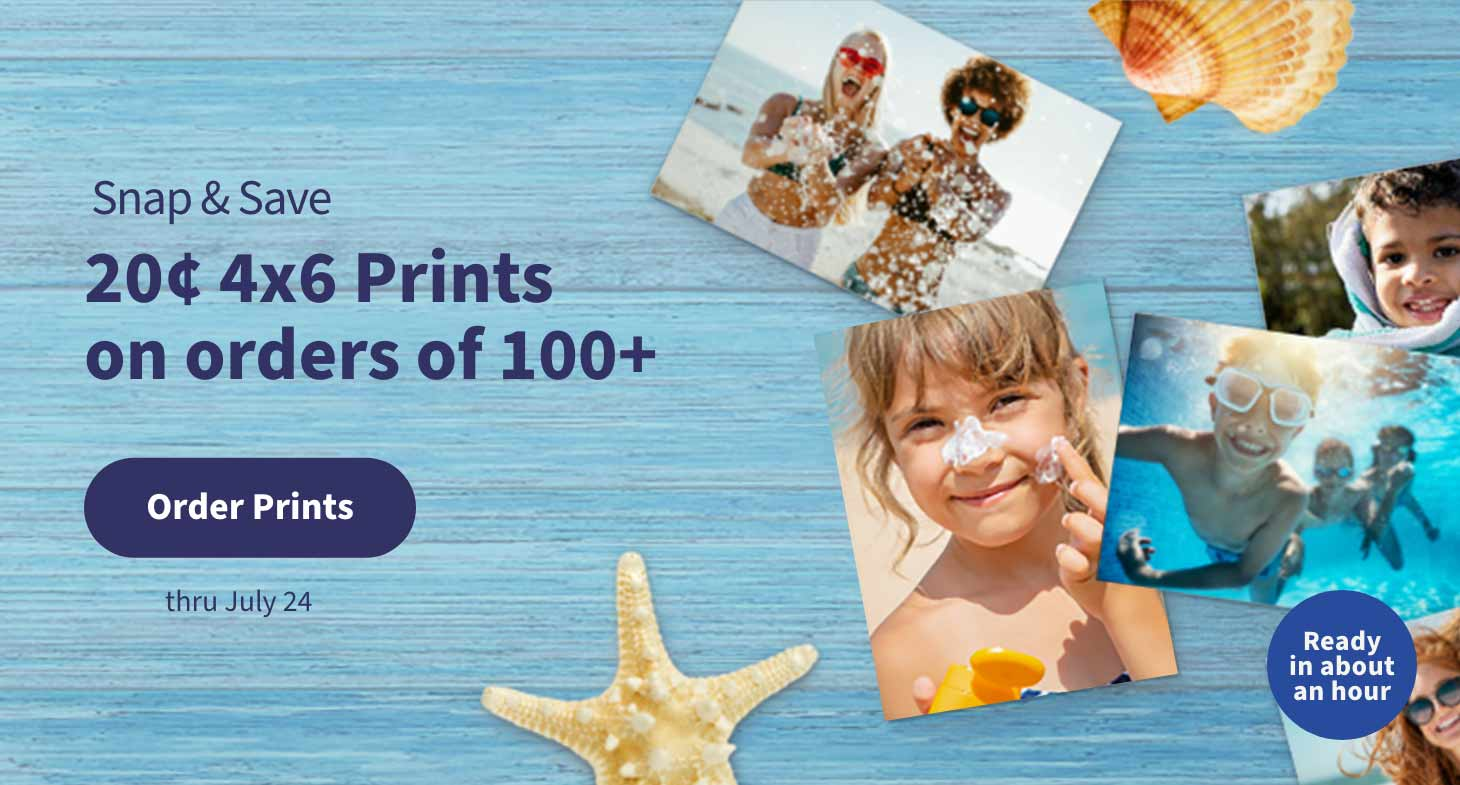 Ready in about an hour. Snap & save. 20¢ 4x6 Prints on orders of 100+ thru July 24. Order Prints.