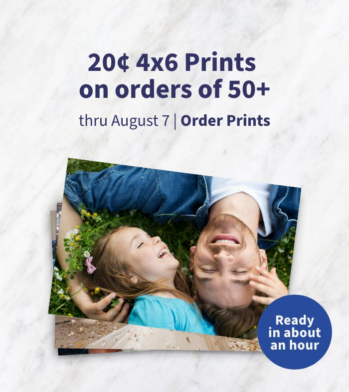 Ready in about an hour. 20¢ 4x6 Prints on orders of 50+ thru August 7. Order Prints.