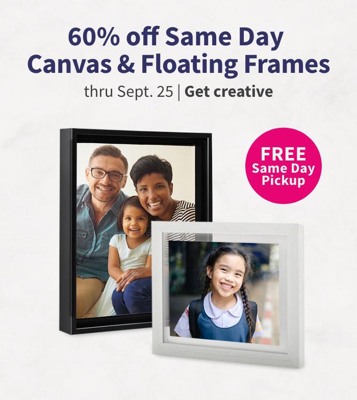 FREE Same Day Pickup. 60% off Same Day Canvas & Floating Frames thru Sept. 25. Get creative.