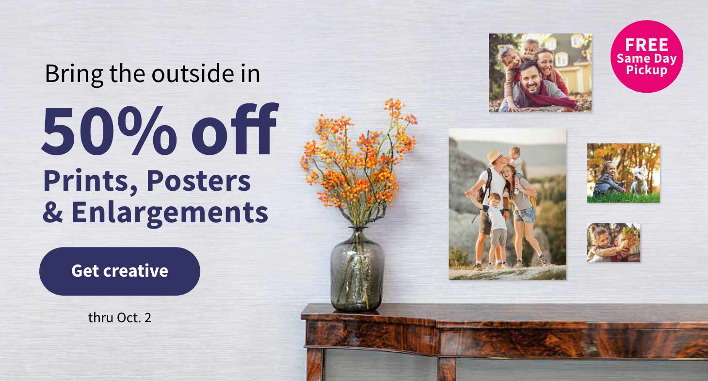 FREE Same Day Pickup. Bring the outside in 50% off Prints, Posters & Enlargements thru Oct. 2. Get creative.