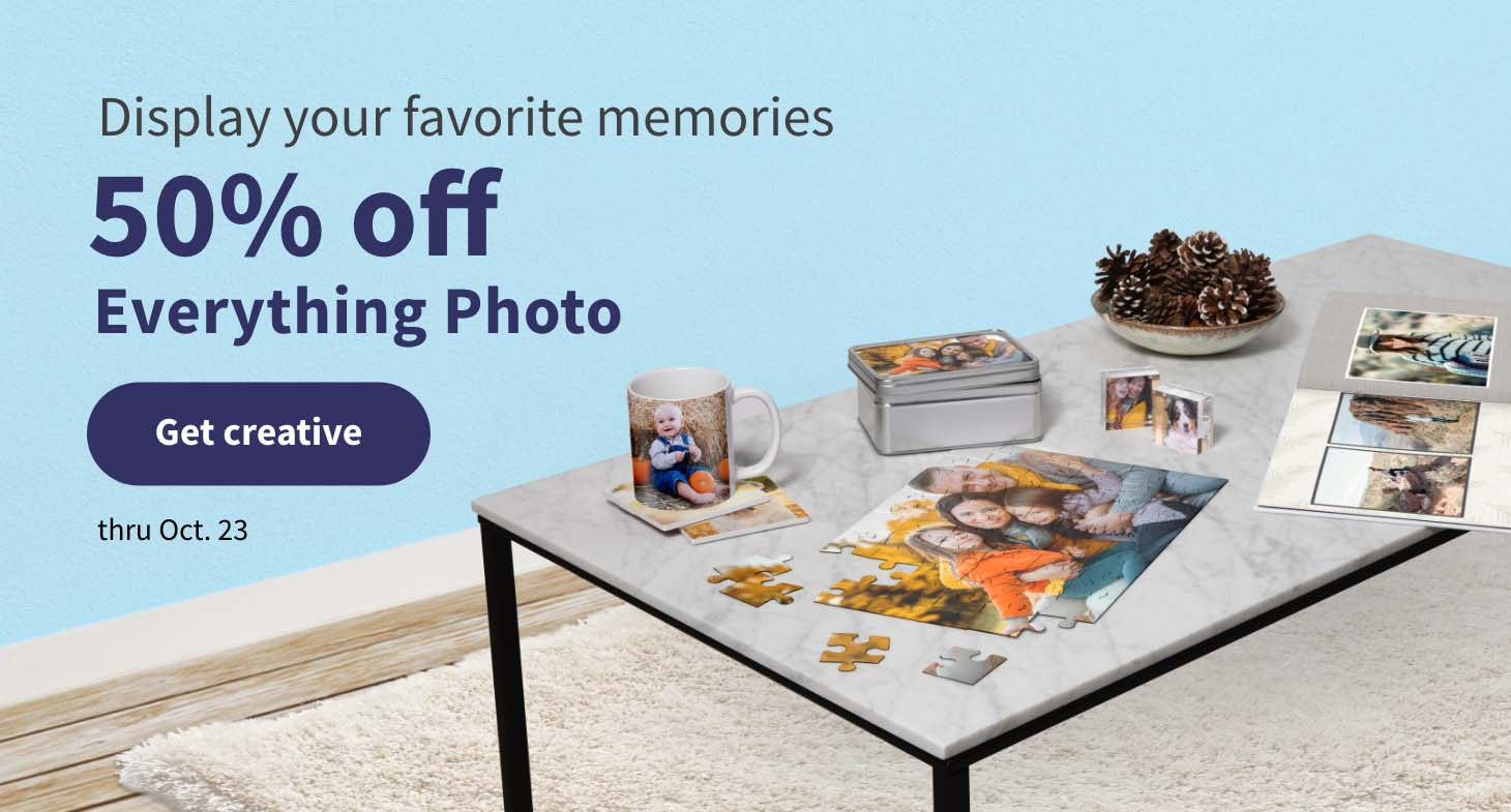 Display your favorite memories, 50% off Everything Photo thru Oct. 23. Get creative.