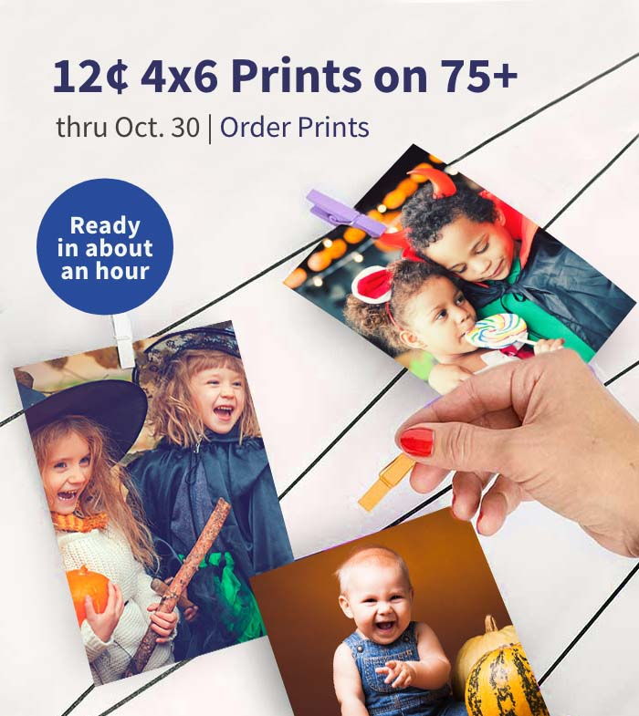 Ready in about an hour. 12¢ 4x6 Prints on orders of 75+ thru Oct. 30. Order Prints.