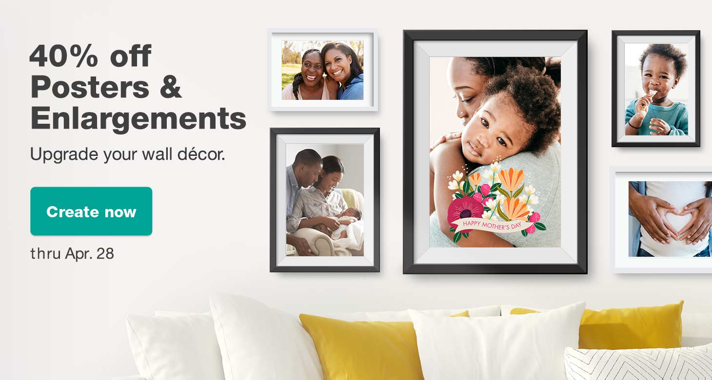 40% off Posters & Enlargements thru Apr. 28. Update your wall décor. Create now.