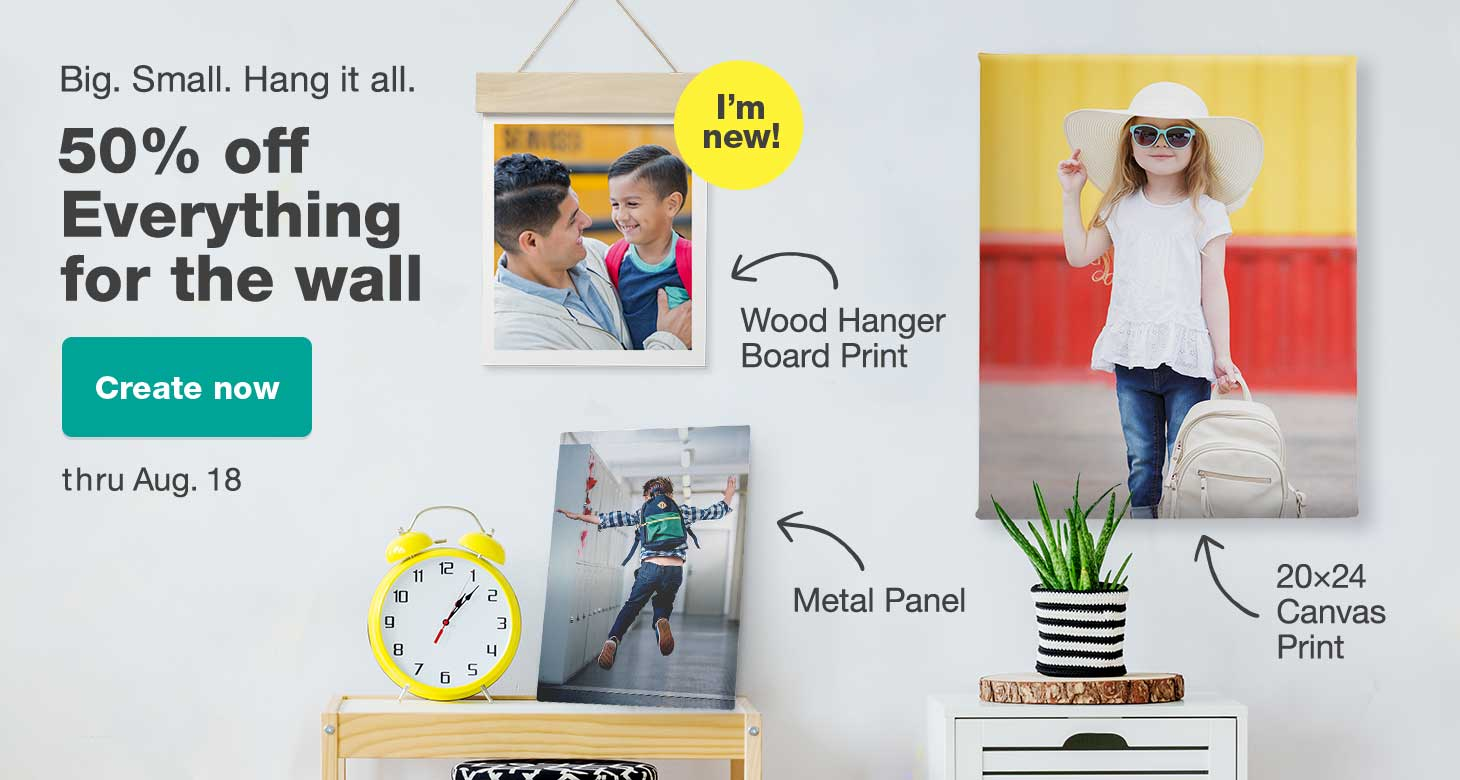 Big. Small. Hang it all. 50% off Everything for the wall thru Aug. 18. Create now.
