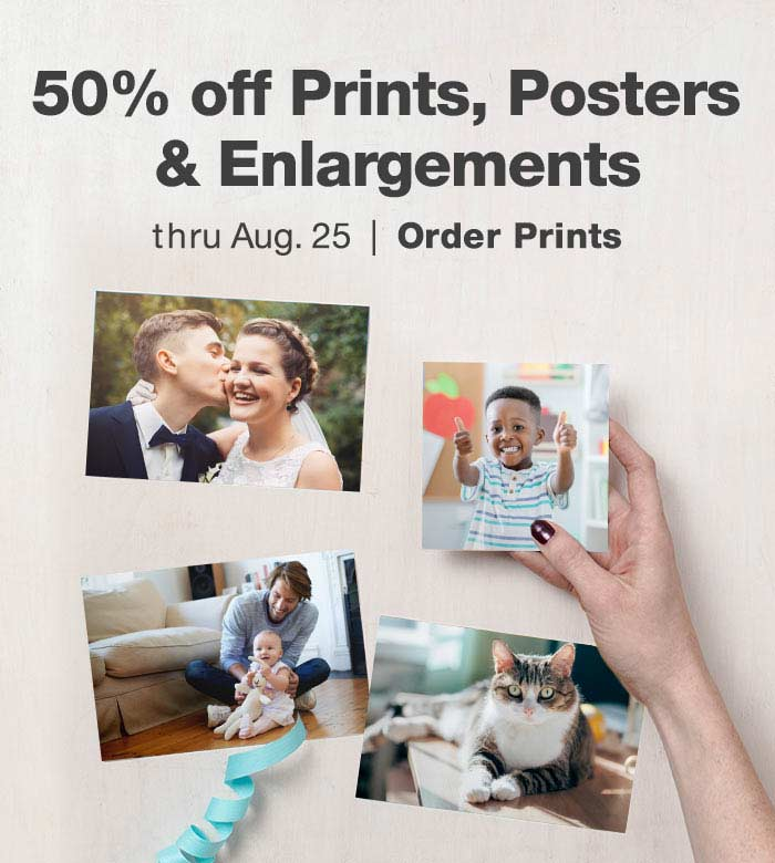 50% off Prints, Posters & Enlargements thru Aug. 25. Order Prints.