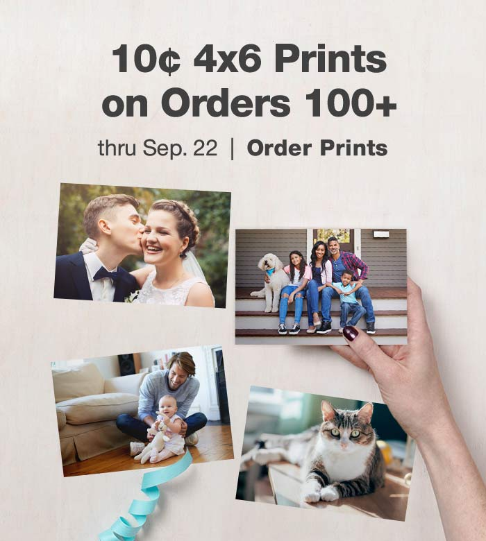 10¢ 4x6 Prints on orders 100+ thru Sep. 22. Order Prints.