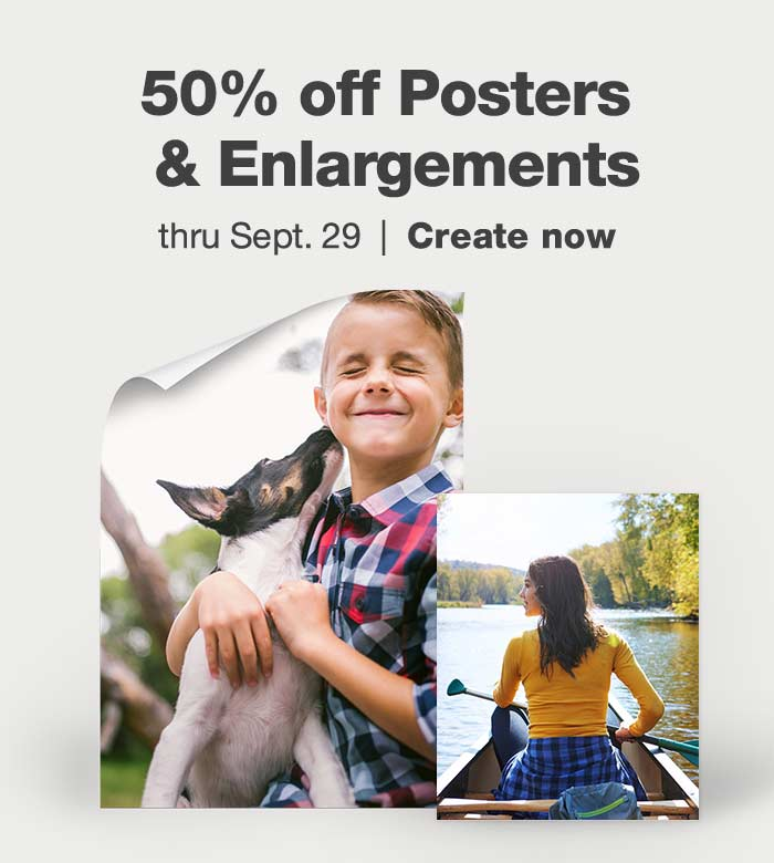 50% off Posters & Enlargements thru Sept. 29. Create now.