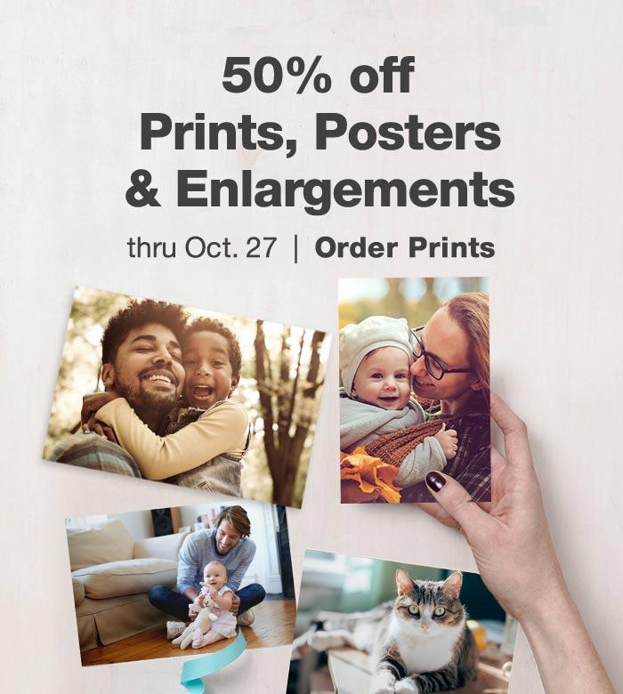 50% off Prints, Posters & Enlargements thru Oct. 27. Order Prints.