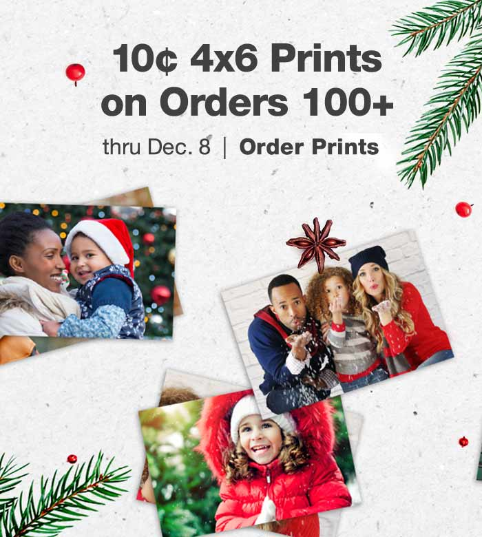 10¢ 4x6 Prints on Orders 100+ thru Dec. 8. Order Prints.