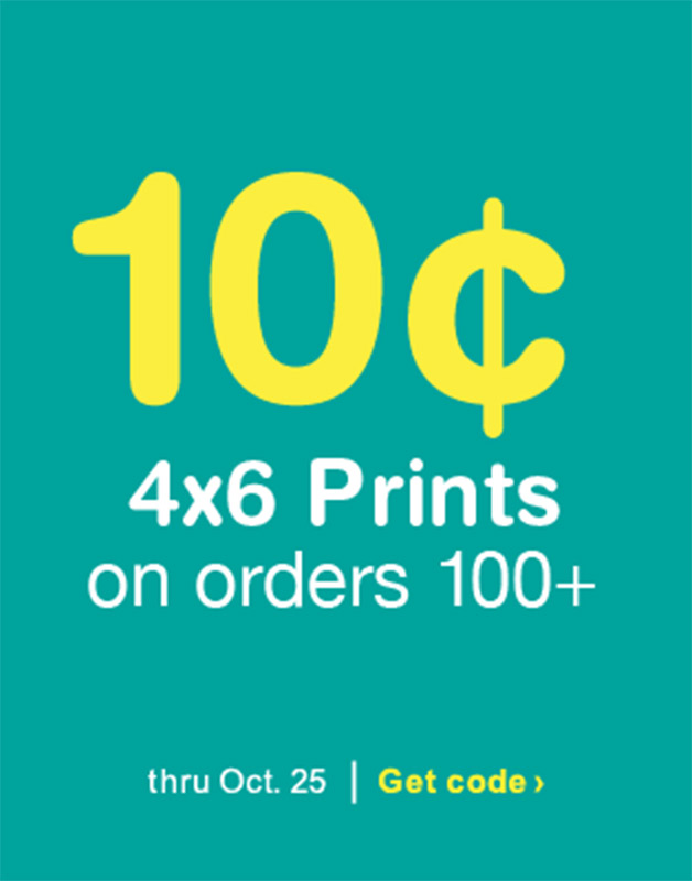 10¢ 4x6 Prints on orders 100+ thru Oct. 25. Get code.