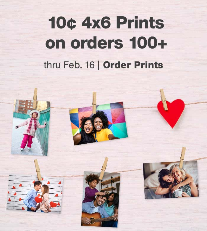 10¢ 4x6 Prints on orders 100+ thru Feb. 16. Order Prints.