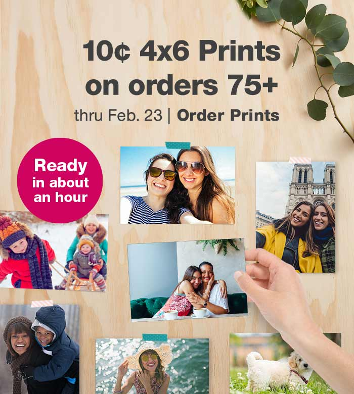 10¢ 4x6 Prints on orders 75+ thru Feb. 23. Order Prints.