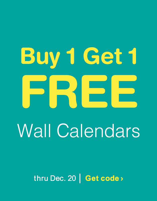 Buy 1 Get 1 FREE Wall Calendars thru Dec. 20. Get code.