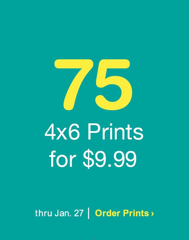 75 4x6 Prints for $9.99. Order Prints.