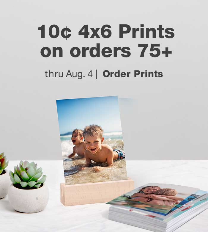 10¢ 4x6 Prints on orders 75+ thru Aug. 4. Order Prints.